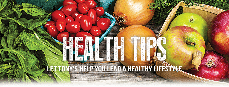 Tony's Fresh Market Healthy Tips