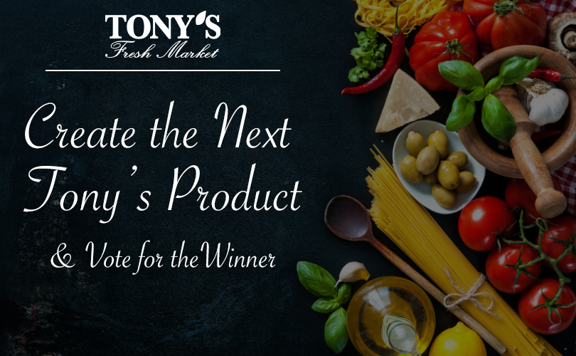 Create the Next Tony's Fresh Market Product Contest